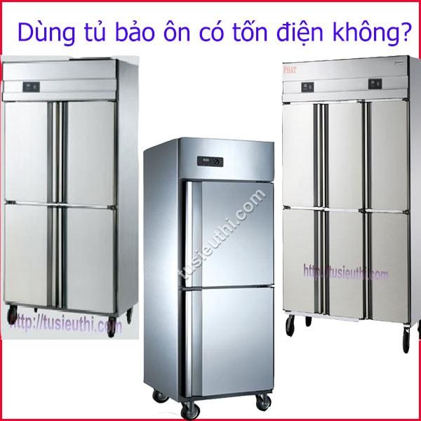 Dùng tủ bảo ôn có tốn điện không?