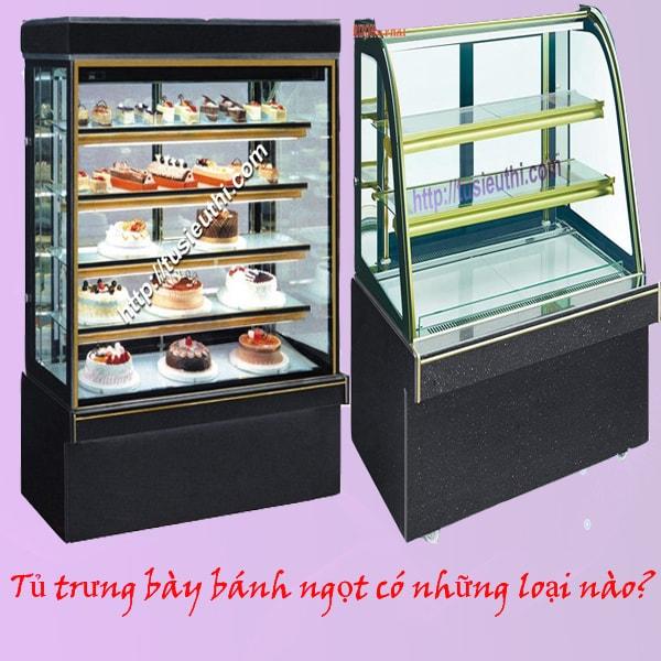 Tủ trưng bày bánh ngọt có những loại nào?
