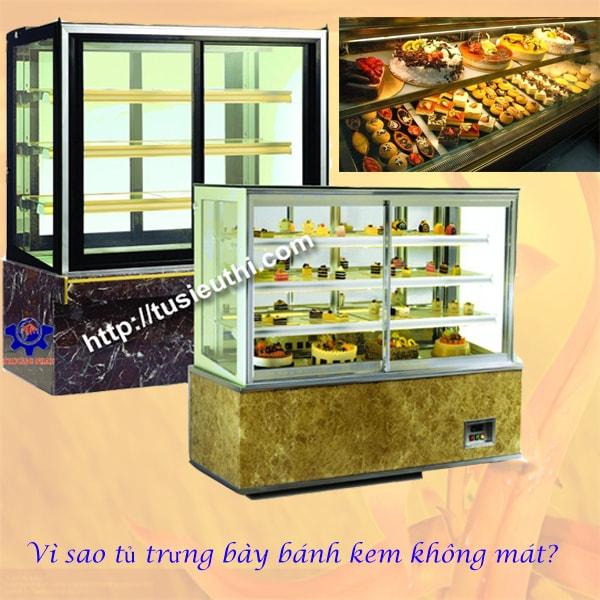 Vì sao tủ trưng bày bánh kem không mát?