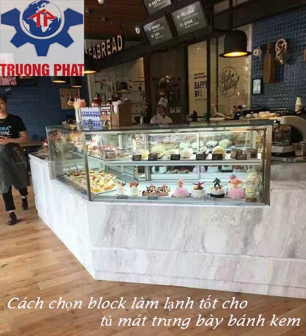 Cách chọn block làm lạnh tốt cho tủ mát trưng bày bánh kem